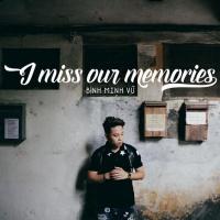 I Miss Our Memories (Single) - Mr.Siro, Bình Minh Vũ