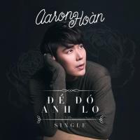 Để Đó Anh Lo (Single) - Aaron Hoàn