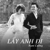 Lấy Anh Đi (Single) - Nam Cường