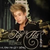 Remix TopHit 1990 - Huỳnh Nhật Đông