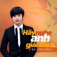 Hãy Nghe Anh Giải Thích (Single) - Bùi Vĩnh Phúc
