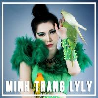Những Bài Hát Hay Nhất Của Minh Trang LyLy - Minh Trang LyLy