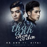 Thà Anh Chọn Cô Đơn (Single) - Hà Anh, AiTai