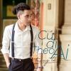 Cứ Đi Theo Ai (Single) - Trung Tự