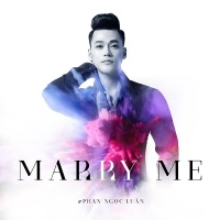 Marry Me (Single) - Phan Ngọc Luân