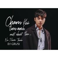 Chạm Khẽ Tim Anh Một Chút Thôi (GRUSI Remix) - Noo Phước Thịnh