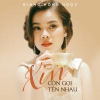 Xin Còn Gọi Tên Nhau (Single) - Giang Hồng Ngọc