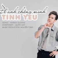Để Anh Chứng Minh Tình Yêu (Single) - Khánh Dương