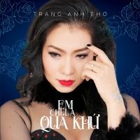 Em Chỉ Là Quá Khứ (Single) - Trang Anh Thơ