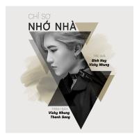 Chỉ Sợ Nhớ Nhà (Single) - Vicky Nhung, Thanh Sang