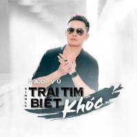 Trái Tim Biết Khóc (Single) - Cao Vũ