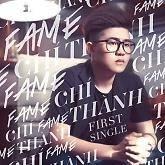 The First Single - Fame Chí Thành