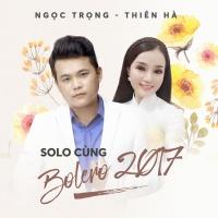 Solo Cùng Bolero 2017 - Thiên Hà, Ngọc Trọng