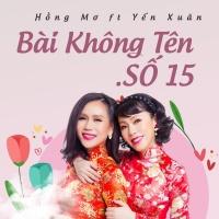Bài Không Tên Số 15 (Single) - Yến Xuân, Hồng Mơ
