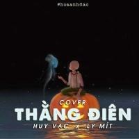 Thằng Điên (Cover) - Huy Vạc, Ly Mít