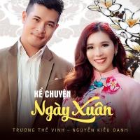 Kể Chuyện Ngày Xuân (Single) - Nguyễn Kiều Oanh, Trương Thế Vinh