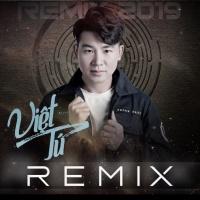 Việt Tú Remix - Việt Tú