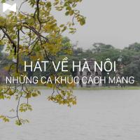 Những Bài Hát Cách Mạng Hay Nhất Về Hà Nội - Various Artists