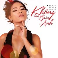 Không Bao Giờ Quên Anh (Single) - Thanh Tuyền Ebony