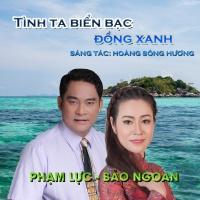 Tình Ta Biển Bạc Đồng Xanh (Single) - Phạm Lực, Bảo Ngoan