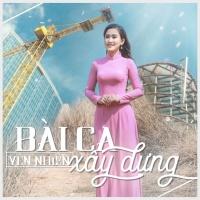 Bài Ca Xây Dựng (Single) - Yên Nhiên