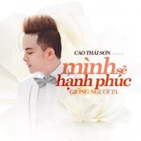 Mình Sẽ Hạnh Phúc Giống Người Ta (Single) - Cao Thái Sơn