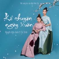 Kể Chuyện Ngày Xuân (Single) - Nguyễn Kiều Oanh, Tú Trinh