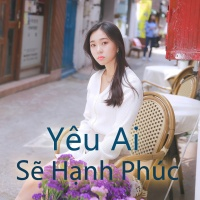 Yêu Ai Sẽ Hạnh Phúc? - Various Artists