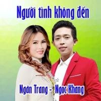 Người Tình Không Đến (Single) - Ngân Trang, Ngọc Khang