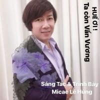 Huế Ơi Ta Còn Vấn Vương (Single) - Micae Lê Hùng
