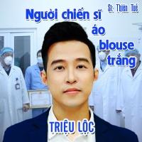 Người Chiến Sĩ Áo Blouse Trắng (Single) - Triệu Lộc