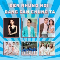 Đến Những Nơi Đang Cần Chúng Ta (Single) - Nguyễn Phi Hùng, Various Artists