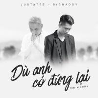 Dù Anh Có Đứng Lại (Single) - BigDaddy, JustaTee