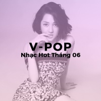 Nhạc Hot Việt Tháng 06/2018 - Various Artists
