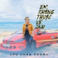 Em Không Thuộc Về Anh (Single) - Lưu Chấn Long