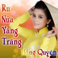 Ru Nửa Vầng Trăng - Hồng Quyên