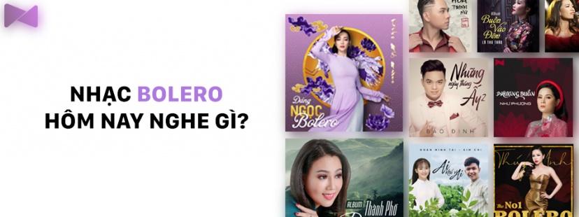 Nhạc Bolero Hôm Nay Nghe Gì?