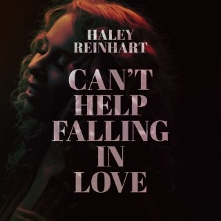Can't Help Falling in Love (Single) - Haley Reinhart