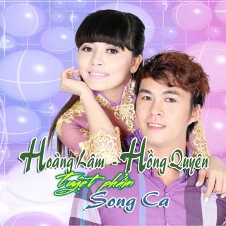 Tuyệt Phẩm Song Ca: Hoàng Lâm - Hồng Quyên - Hoàng Lâm, Hồng Quyên