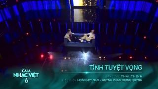 Tình Tuyệt Vọng (Gala Nhạc Việt 6 - Câu Chuyện Tình Tôi) - Hoàng Kỳ Nam,Huỳnh Phan Trọng Quỳnh