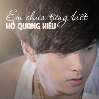 Em Chưa Từng Biết - Hồ Quang Hiếu