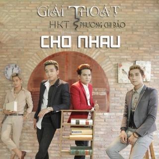 Giải Thoát Cho Nhau (Single) - HKT, Phương Chi Bảo