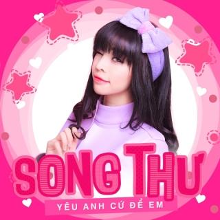 Yêu Anh Cứ Để Em - Song Thư