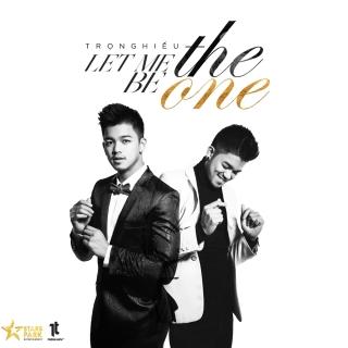 Let Me Be The One (Single) - Trọng Hiếu