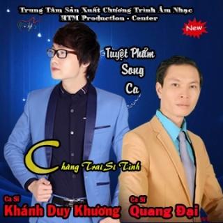 Chàng Trai Si Tình - Trần Quang Đại, Khánh Duy Khương
