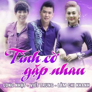 Tình Cờ Gặp Nhau - Lâm Chi Khanh, Long Nhật, Viết Trung