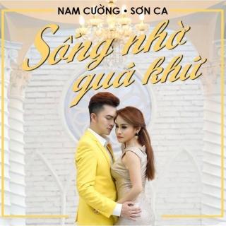 Sống Nhờ Quá Khứ (Single) - Sơn Ca, Nam Cường
