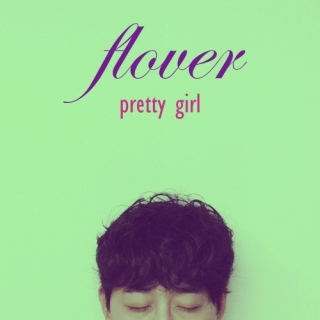 Pretty Girl (Single) - Flower