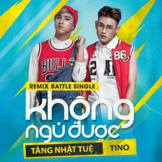 #KhôngNgủĐược (Remix Battle) - Tăng Nhật Tuệ, Tino