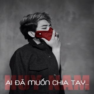 Ai Đã Muốn Chia Tay (Single) - Bảo Kun, Huy Nam